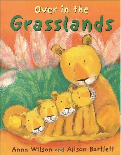 Over In The Grasslands Anna Wilson
