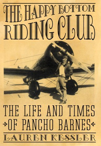 The Happy Bottom Riding Club: The Life and Times of Pancho Barnes Lauren Kessler