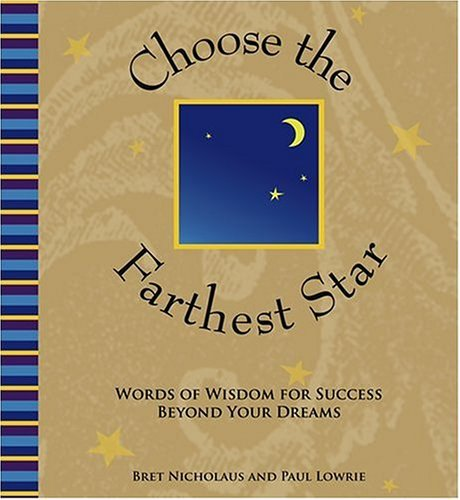 Choose the Farthest Star: Words of Wisdom for Success Beyond Your Dreams Bret Nicholaus
