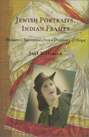 Jewish Portraits, Indian Frames: Womens Narratives from a Diaspora of Hope  by  Jael Silliman