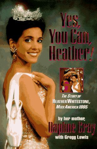 Yes, You Can, Heather!: The Story Of Heather Whitestone, Miss America 1995 Daphne Gray