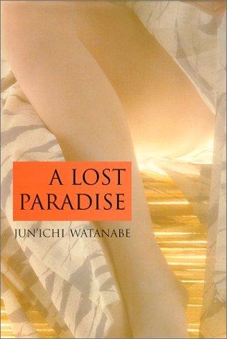 A Lost Paradise  by  Junichi Watanabe