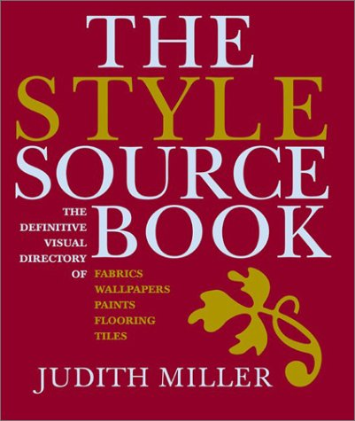 The Style Sourcebook: The Definitive Illustrated Directory of Fabrics, Wallpapers, Paints, Flooring and Tiles Judith H. Miller