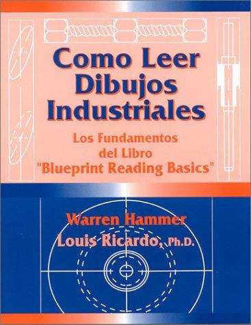 Como Leer Dibujos Industriales: Los Fundamentos del Libro Blueprint Reading Basics  by  Warren Hammer
