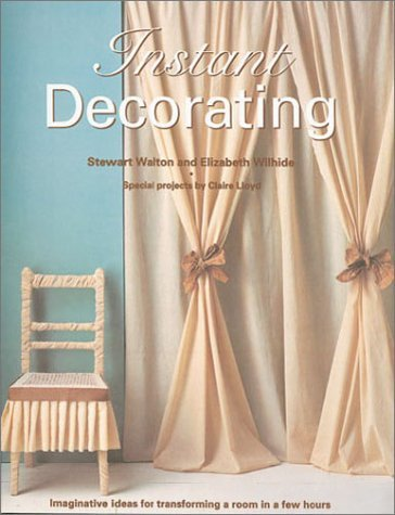 Instant Decorating: Imaginative Ideas for Transforming a Room in a Few Hours Stewart Walton