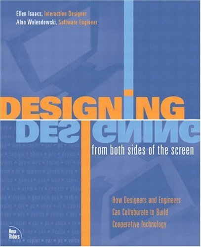 Designing from Both Sides of the Screen: How Designers and Engineers Can Collaborate to Build Cooperative Technology  by  Ellen Isaacs