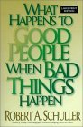 What Happens to Good People When Bad Things Happen  by  Robert A. Schuller