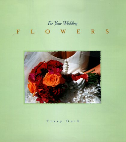 Flowers: For Your Wedding (For Your Wedding Series) Tracy Guth Spangler