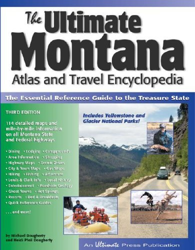The Ultimate Montana Atlas and Travel Encyclopedia, 3rd Ed.: The Essential Reference Guide to the Treasure State Michael Dougherty