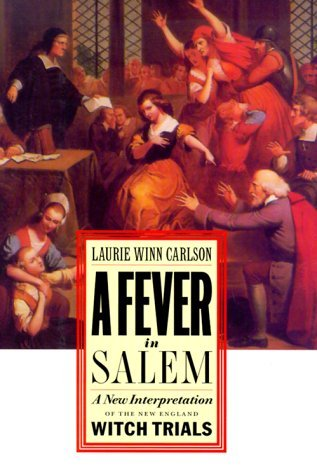A Fever in Salem: A New Interpretation of the New England Witch Trials Laurie Winn Carlson