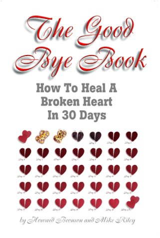 The Good Bye Book: How to Heal a Broken Heart in 30 Days Howard Bronson