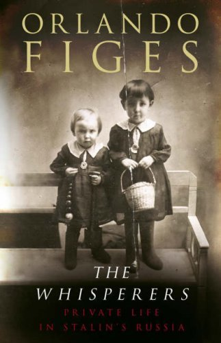 The Whisperers: Private Life in Stalins Russia Orlando Figes