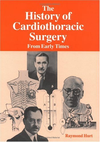 The History Of Cardiothoracic Surgery: From Early Times R. Hurt