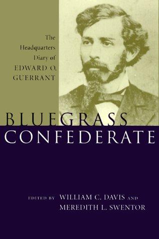 Bluegrass Confederate: The Headquarters Diary of Edward O. Guerrant William C. Davis