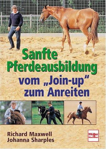 Sanfte Pferdeausbildung. Vom Join-up zum Anreiten.  by  Richard Maxwell