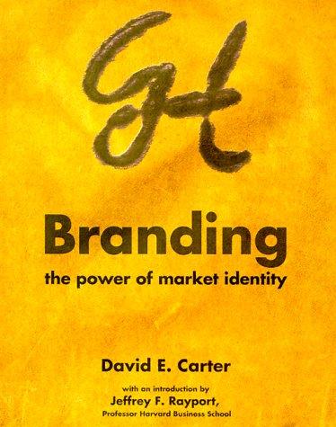 Branding: The Power of Market Identity  by  David E. Carter