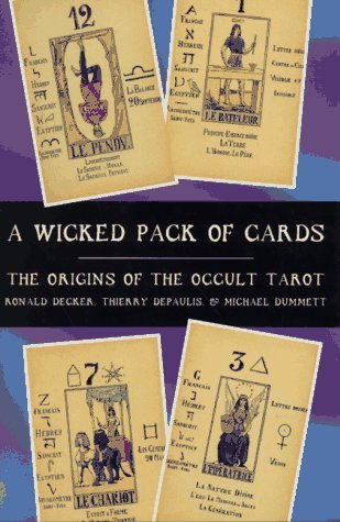A Wicked Pack of Cards: The Origins of the Occult Tarot  by  Ronald Decker