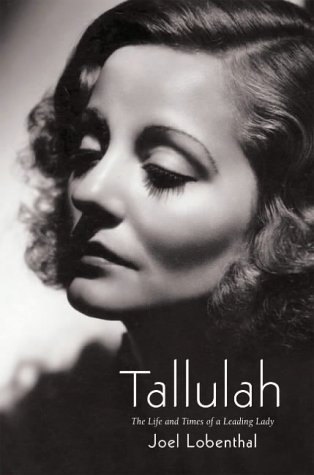 Tallulah: The Life And Times Of A Leading Lady Joel Lobenthal