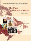 The First Thousand Years: A Breif History Of The Catholic Church In Canada  by  Raymond J. Lahey