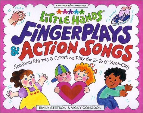 Little Hands Fingerplays & Action Songs: Seasonal Rhymes & Creative Play for 2- To 6-Year-Olds  by  Emily Stetson
