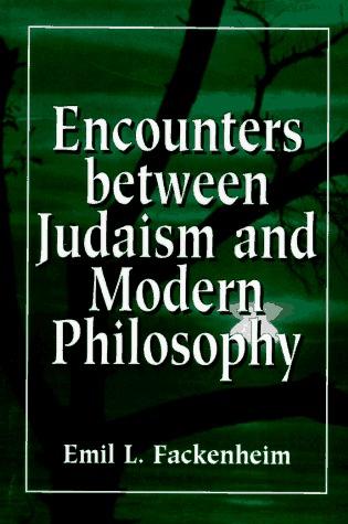 Encounters betweenJudaism and modern philosophy  by  Emil L. Fackenheim