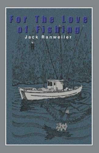 For the Love of Fishing Jack Ranweiler