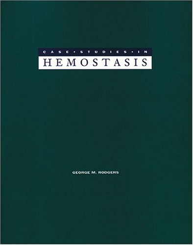 Case Studies In Hemostasis: Laboratory Diagnosis And Management George M. Rodgers