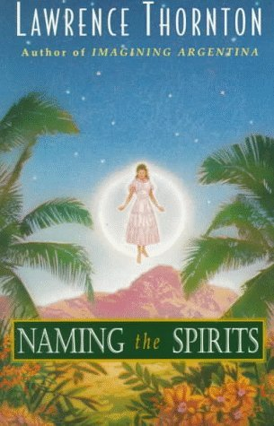 Naming the Spirits  by  Lawrence Thornton
