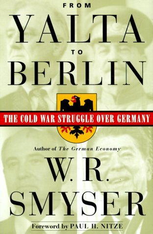 From Yalta to Berlin: The Cold War Struggle Over Germany  by  W.R. Smyser