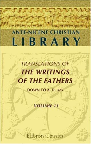 Quintus Sept. Flor. Tertullianus, Vol 1 (Ante-Nicene Christian Library 11) Tertullian