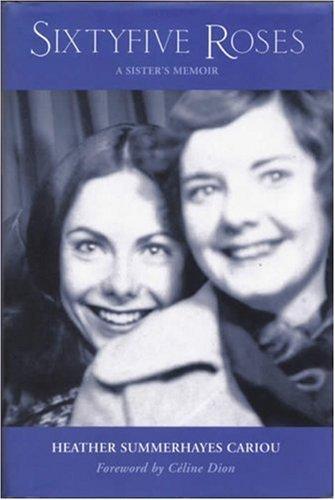 Sixtyfive Roses: A Sisters Memoir Heather Summerhayes Cariou