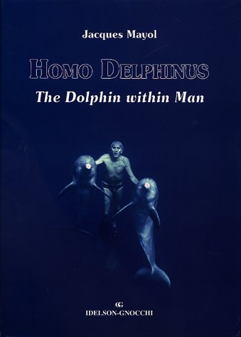 Homo Delphinus: The Dolphin Within Man [With Poster] Jacques Mayol