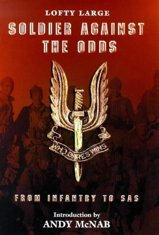 Soldier Against The Odds: From Infantry To Sas Lofty Large