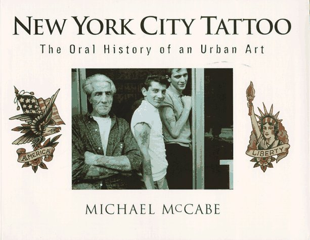 New York City Tattoo: The Oral History of an Urban Art Michael McCabe