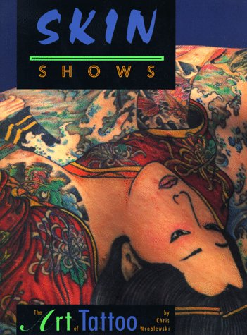 Skin Shows: The Art Of Tattoo Chris Wroblewski