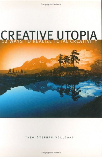 Creative Utopia: 12 Ways To Realize Total Creativity  by  Theo Stephan Williams