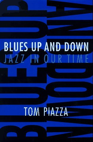 Blues Up and Down: Jazz, Race, and American Culture in Our Time Tom Piazza