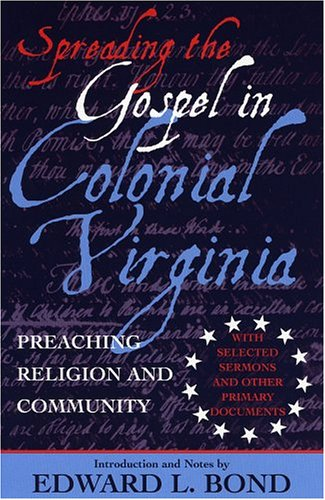 Spreading the Gospel in Colonial Virginia: Preaching Religion and Community Edward Bond