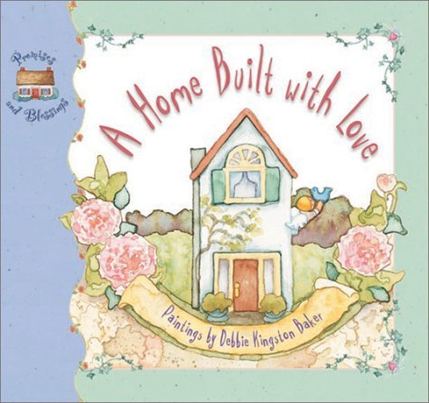 A Home Built with Love  by  Debbie Kingston Baker