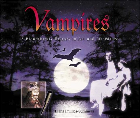 Vampires: A Bloodthirsty History in Art and Literature Diana Phillips-Summers