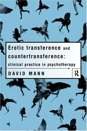 Erotic Transference and Countertransference: Clinical Practice in Psychotherapy  by  David   Mann
