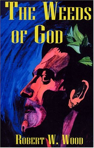 The Weeds of God Robert W.    Wood