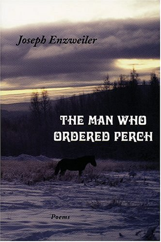 The Man Who Ordered Perch: Poems Joseph A. Enzweiler