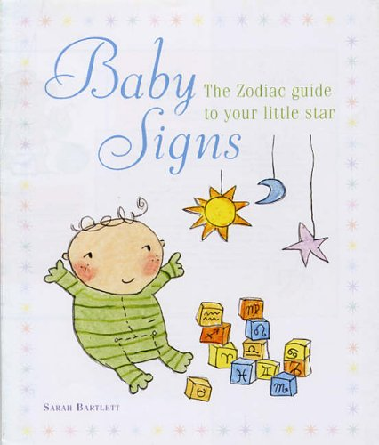 Baby Signs: The Zodiac Guide to Your Little Star Sarah Bartlett