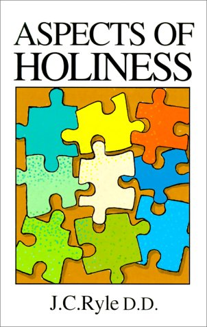 Aspects of holiness : an abridged and rewritten version of Holiness, its nature, hinderences, difficulties, and roots  by  J.C. Ryle