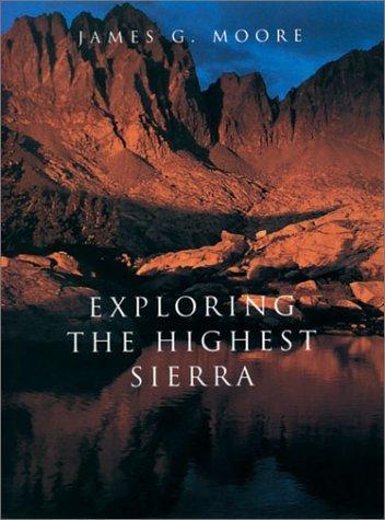 Exploring The Highest Sierra  by  James Gregory Moore