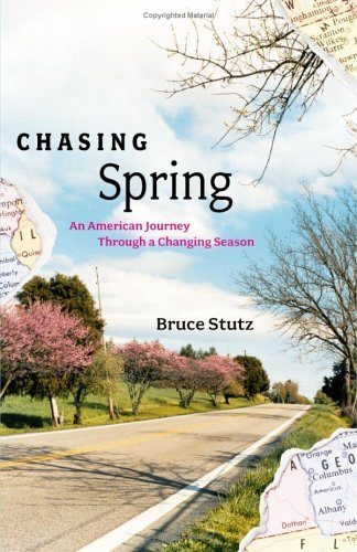 Chasing Spring: An American Journey Through a Changing Season  by  Bruce Stutz