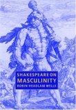 Shakespeare on Masculinity  by  Robin Headlam Wells