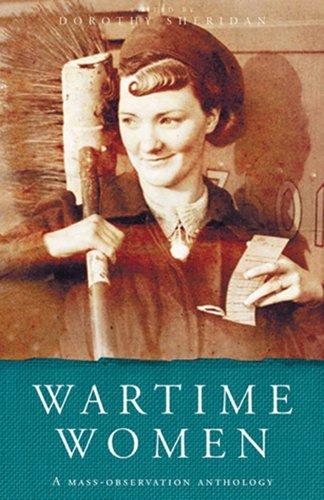 Wartime Women: A Mass-Observation Anthology  by  Dorothy Sheridan
