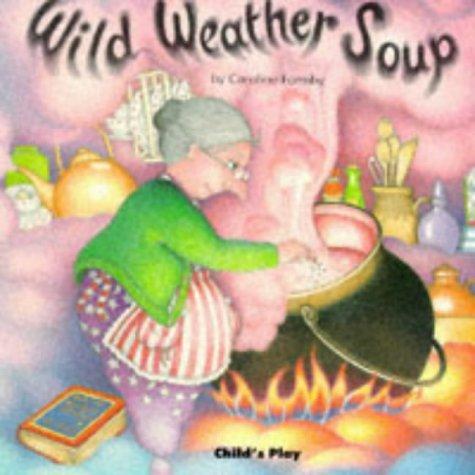 Wild Weather Soup Caroline Formby